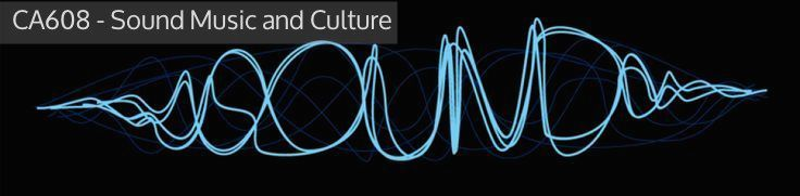 CA 608 - Sound, Music and Culture